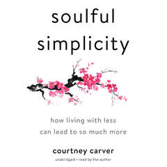 Soulful Simplicity: How Living with Less Can Lead to So Much More Audiobook, by Courtney Carver
