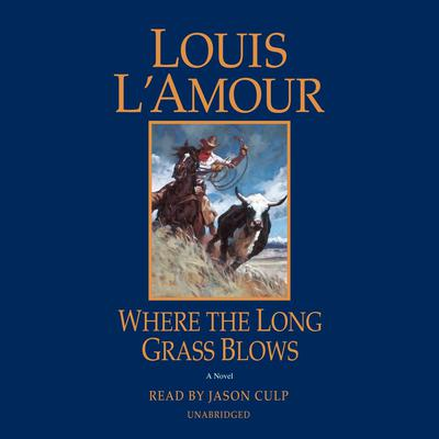 Where the Long Grass Blows: A Novel Audiobook, by Louis L'Amour