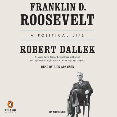 Franklin D. Roosevelt: A Political Life Audiobook, by