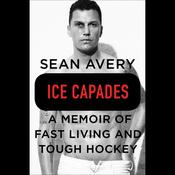 Ice Capades: A Memoir of Fast Living and Tough Hockey Audiobook, by Michael McKinley, Sean Avery