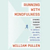 Running with Mindfulness: Dynamic Running Therapy (DRT) to Improve Low-mood, Anxiety, Stress, and Depression Audiobook, by William Pullen