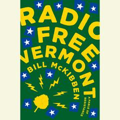 Radio Free Vermont: A Fable of Resistance Audiobook, by Bill McKibben