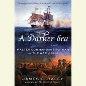 A Darker Sea: Master Commandant Putnam and the War of 1812 Audiobook, by James L. Haley
