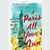 A Paris All Your Own: Bestselling Women Writers on the City of Light Audiobook, by