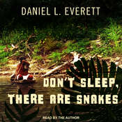 Dont Sleep, There Are Snakes: Life and Language in the Amazonian Jungle Audiobook, by Daniel L. Everett