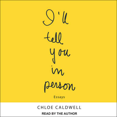 Ill Tell You In Person Audiobook, by Chloe Caldwell