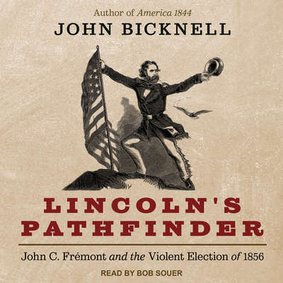 Lincolns Pathfinder: John C. Fremont and the Violent Election of 1856 Audiobook, by John Bicknell