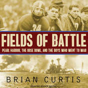 Fields of Battle: Pearl Harbor, the Rose Bowl, and the Boys Who Went to War Audiobook, by Brian Curtis