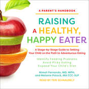 Raising a Healthy, Happy Eater: A Parent's Handbook: A Stage-by-Stage Guide to Setting Your Child on the Path to Adventurous Eating Audiobook, by Melanie Potock, MA CC-SLP, Nimali  Fernando, Nimali Fernando, MD, MPH, Melanie  Potock