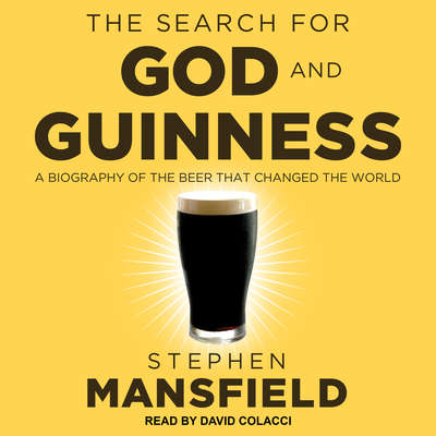 The Search for God and Guinness: A Biography of the Beer that Changed the World Audiobook, by Stephen Mansfield