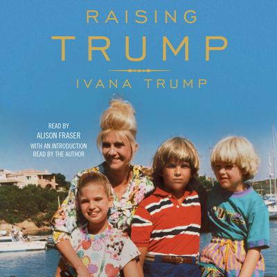 Raising Trump Audiobook, by Ivana Trump