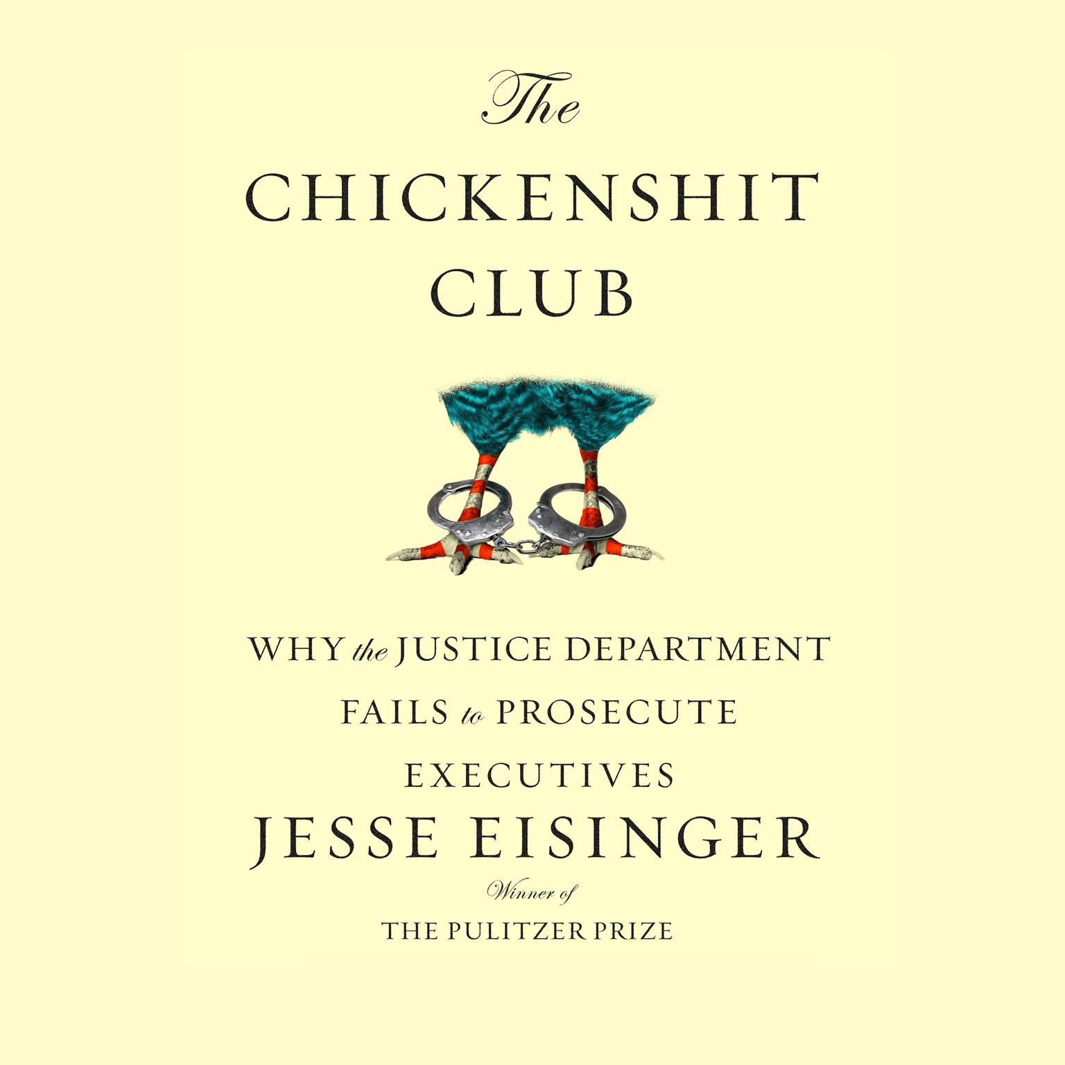 Printable The Chickenshit Club: Why the Justice Department Fails to Prosecute ExecutivesWhite Collar Criminals Audiobook Cover Art