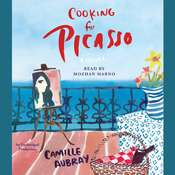 Cooking for Picasso: A Novel Audiobook, by C. A. Belmond, Camille Aubray