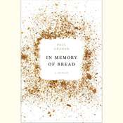 In Memory of Bread: A Memoir Audiobook, by Paul Graham