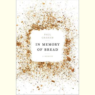 In Memory of Bread: A Memoir Audiobook, by Paul Graham