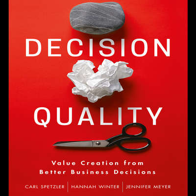 Decision Quality: Value Creation from Better Business Decisions Audiobook, by Carl Spetzler
