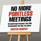 No More Pointless Meetings: Breakthrough Sessions That Will Revolutionize the Way You Work Audiobook, by Martin Murphy