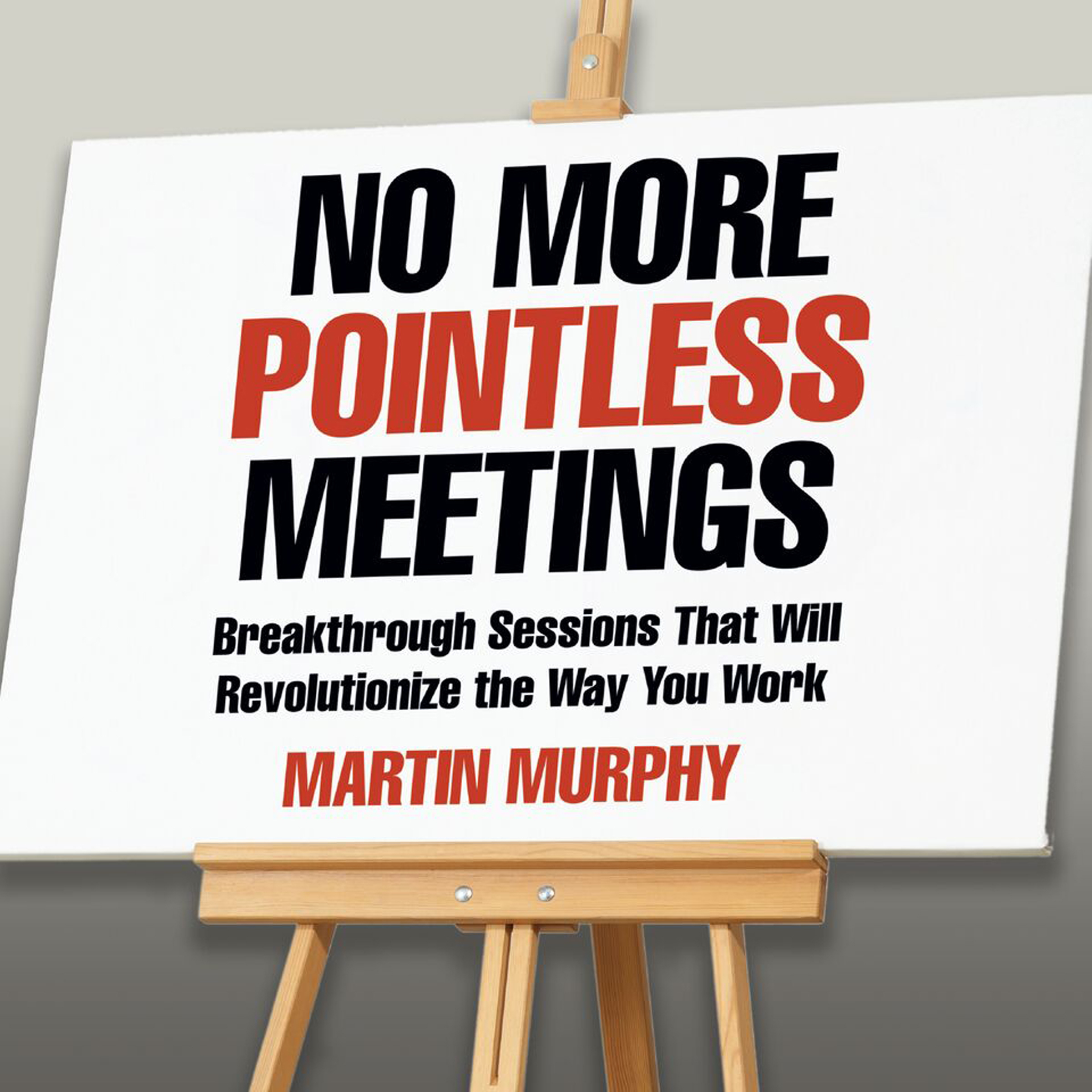 Printable No More Pointless Meetings: Breakthrough Sessions That Will Revolutionize the Way You Work Audiobook Cover Art
