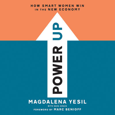 Power Up: How Smart Women Win in the New Economy Audiobook, by Magdalena Yesil