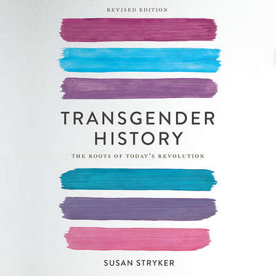 Transgender History, second edition: The Roots of Todays Revolution Audiobook, by Susan Stryker