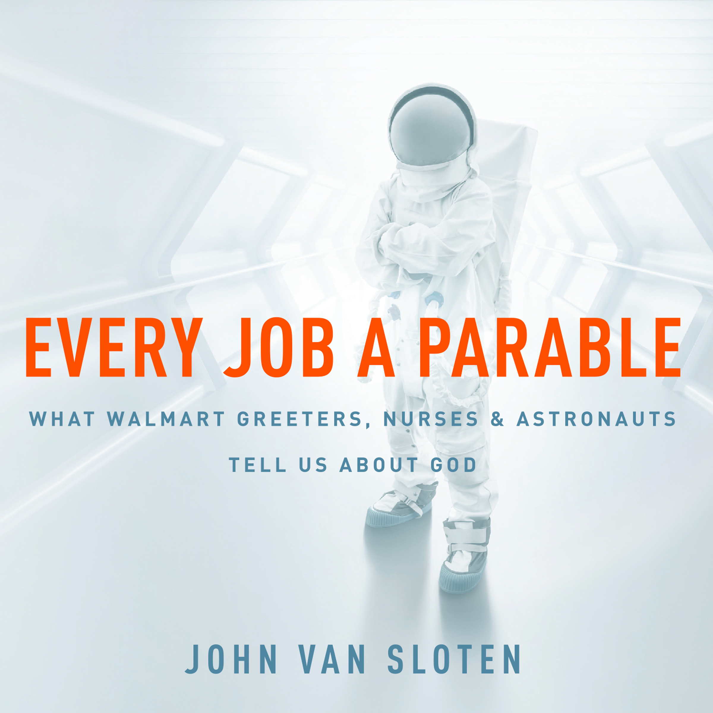 Printable Every Job a Parable: What Walmart Greeters, Nurses, and Astronauts Tell Us About God Audiobook Cover Art