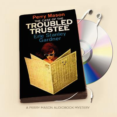 The Case of the Troubled Trustee Audiobook, by Erle Stanley Gardner