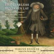 The Fearless Benjamin Lay: The Quaker Dwarf Who Became the First Revolutionary Abolitionist Audiobook, by Marcus Rediker