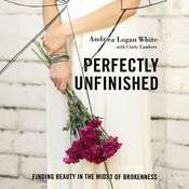 Perfectly Unfinished: Finding Beauty in the Midst of Brokenness Audiobook, by Andrea Logan White, Cindy Lambert