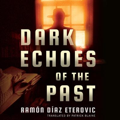 Dark Echoes of the Past Audiobook, by Ramón Díaz Eterovic