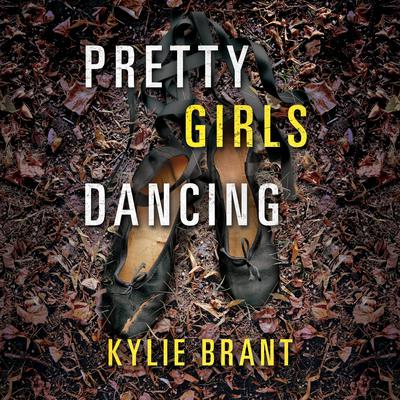 Pretty Girls Dancing Audiobook, by Kylie Brant