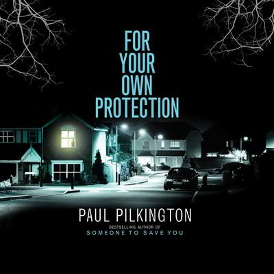 For Your Own Protection Audiobook, by Paul Pilkington