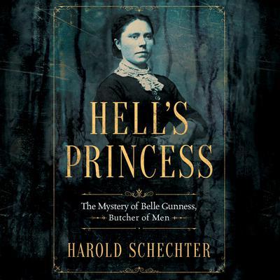Hells Princess: The Mystery of Belle Gunness, Butcher of Men Audiobook, by Harold Schechter
