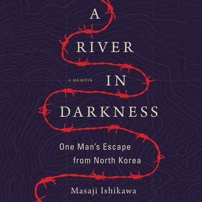 A River in Darkness: One Mans Escape from North Korea Audiobook, by Masaji Ishikawa