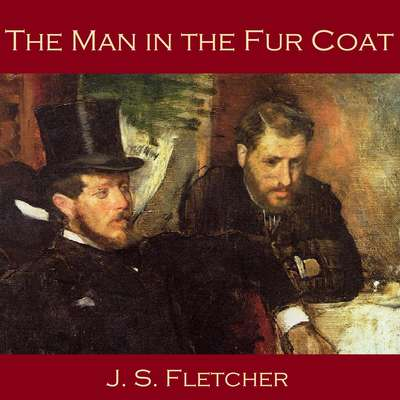 The Man in the Fur Coat Audiobook, by J. S. Fletcher