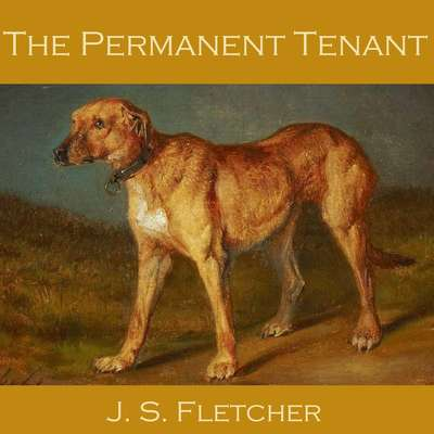 The Permanent Tenant Audiobook, by J. S. Fletcher