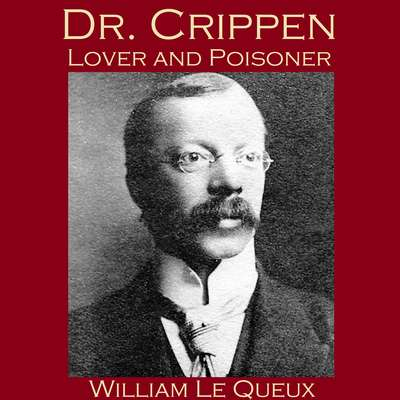 Dr. Crippen, Lover and Poisoner Audiobook, by William Le Queux