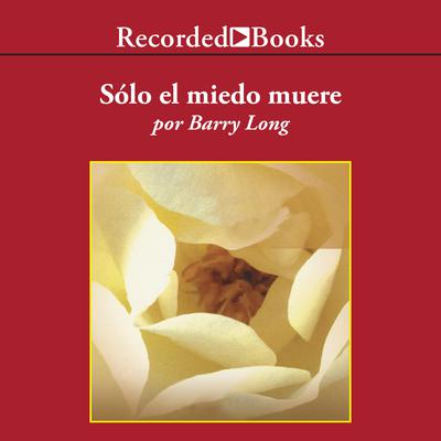 Solo el miedo muere (Only Fear Dies) Audiobook, by Barry Long