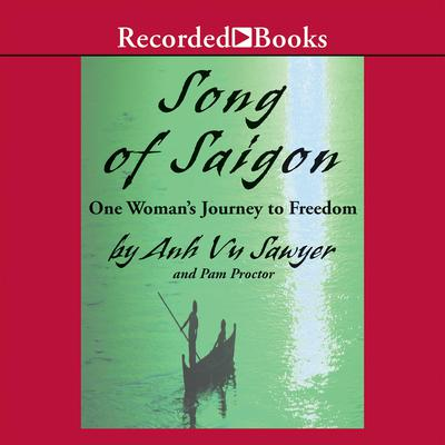 Song of Saigon: One Womans Journey to Freedom Audiobook, by Anh Vu Sawyer