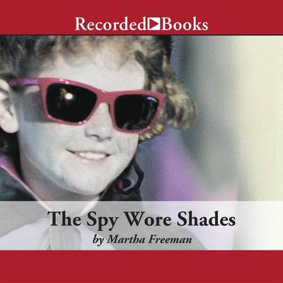 The Spy Wore Shades Audiobook, by Martha Freeman