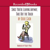 Since Youre Leaving Anyway, Take Out the Trash Audiobook, by Dixie Cash
