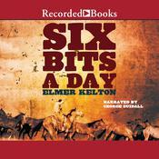 Six Bits a Day Audiobook, by Elmer Kelton