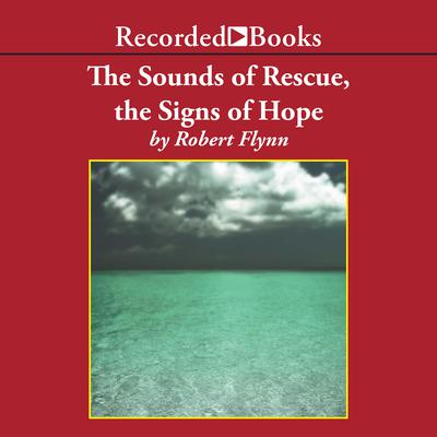 The Sounds of Rescue, The Signs of Hope Audiobook, by Robert Flynn