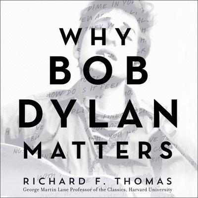 Why Bob Dylan Matters Audiobook, by Richard F. Thomas