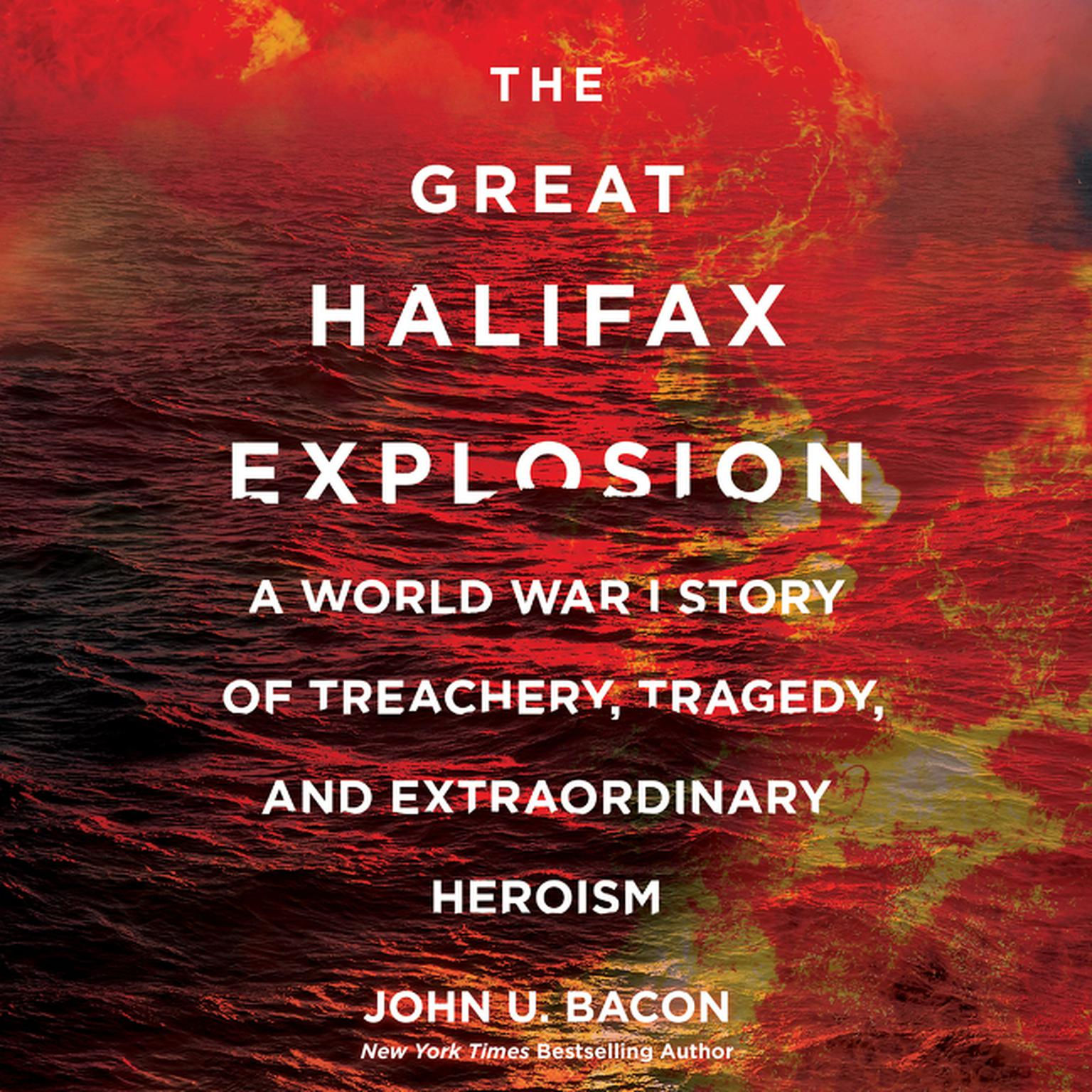 Printable The Great Halifax Explosion: A World War I Story of Treachery, Tragedy, and Extraordinary Heroism Audiobook Cover Art