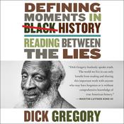 Defining Moments in Black History: Reading Between the Lies Audiobook, by Dick Gregory