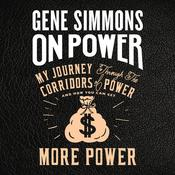On Power: My Journey Through the Corridors of Power and How You Can Get More Power Audiobook, by Gene Simmons