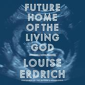 Future Home of the Living God: A Novel Audiobook, by Louise Erdrich