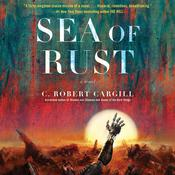 Sea of Rust: A Novel Audiobook, by C. Robert Cargill