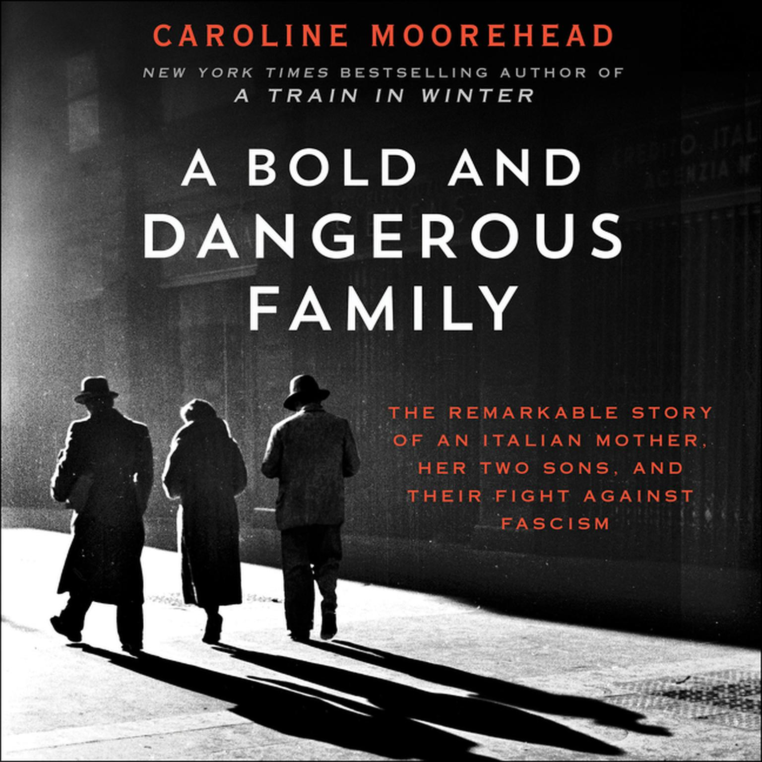 Printable A Bold and Dangerous Family: The Remarkable Story of an Italian Mother, Her Two Sons, and Their Fight Against Fascism Audiobook Cover Art