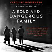 A Bold and Dangerous Family: The Remarkable Story of an Italian Mother, Her Two Sons, and Their Fight Against Fascism Audiobook, by Caroline Moorehead